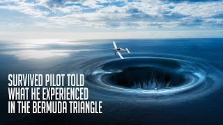 Survived Pilot Told What He Experienced in the Bermuda Triangle